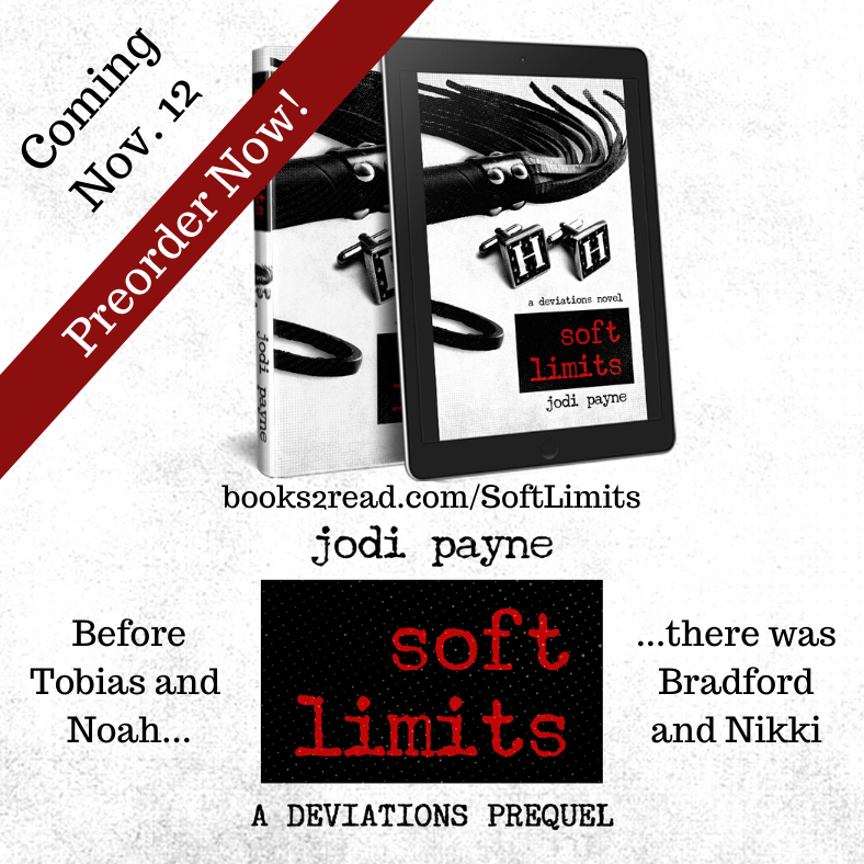 Soft Limits, A Deviations Novel, by Jodi Payne. Before there was Tobias and Noah, there was Bradford and Nikki.